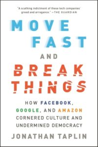 Jonathan Taplin on Move Fast and Break Things: How Facebook, Google and Amazon Cornered Culture and Undermined Democracy Thumbnail